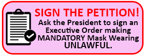 Ask the President to sign an Executive Order making MANDATORY Mask Wearing UNLAWFUL.